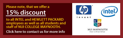 We offer a 15% discount to all Intel & Hewlett Packard Employees as well as all students and staff of NUI College Maynooth. Click here to contact us for more info...